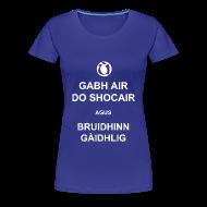 T-Shirts ~ Women's Premium T-Shirt ~ Boireannaich - Gabh air do shocair