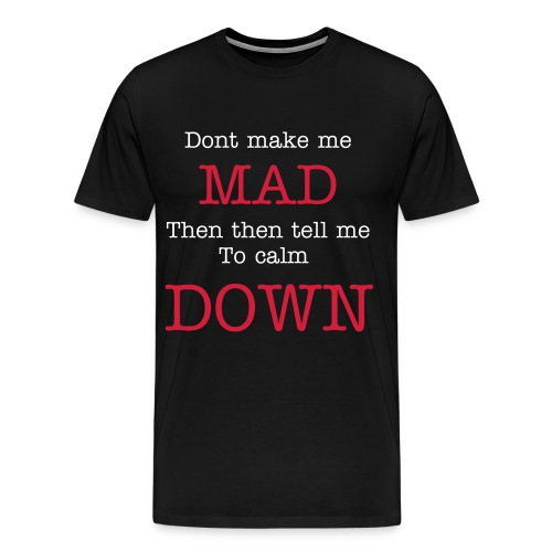 Dont make me mad - Herre premium T-shirt