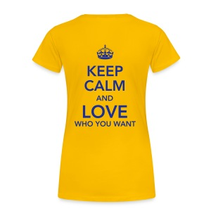 KEEP CALM AND LOVE WHO YOU WANT roundneck-shirt - Frauen Premium T-Shirt