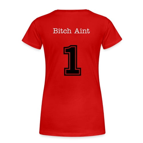 Ladies Bitch Aint 1 - Women's Premium T-Shirt