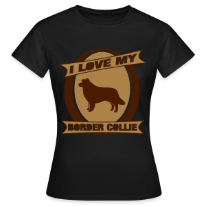I Love my Border Collie - Frauen T-Shirt