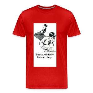 Books? What the fuck are they? - Men's Premium T-Shirt