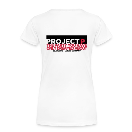 PROJECT P - The Party You've Only Dreamed About - T-Shirt Frauen - Frauen Premium T-Shirt
