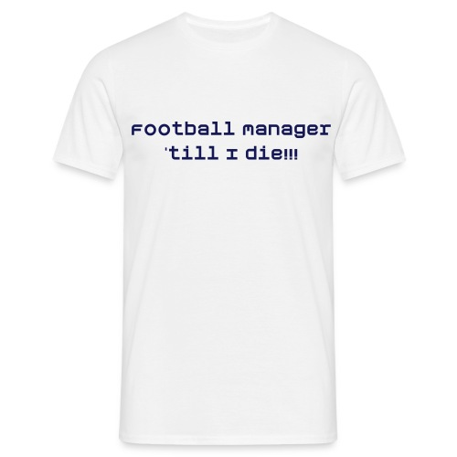 Football Manager 'till I die!! - Men's T-Shirt