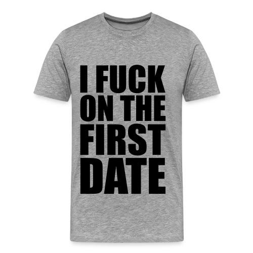 I fuck on the first date - Herre t-shirt - Herre premium T-shirt
