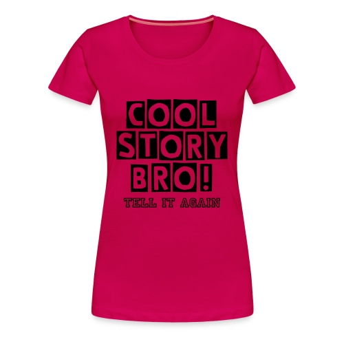 Women's Premium T-Shirt - Cool Story Bro Tell It Again T-Shirt Womens Helly Copter Copter's Cave