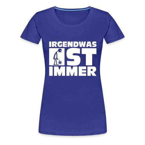 Das Irgendwas ist immer-Shirt - Damen - Frauen Premium T-Shirt