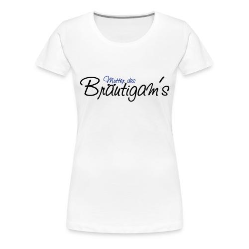 Mutter des Bräutigams - weißes T-Shirt - Frauen Premium T-Shirt