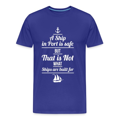 Matrose - A Ship in Port is safe - Männer Premium T-Shirt