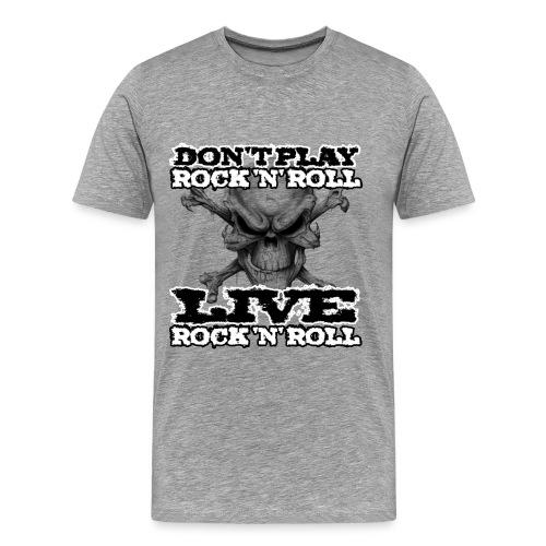 Don't play rock'n'roll live rock'n'roll - Mannen Premium T-shirt