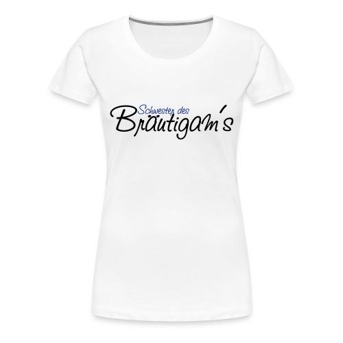 Schwester des Bräutigams - weißes T-Shirt - Frauen Premium T-Shirt