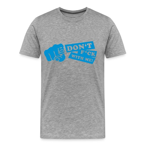 Don't fuck - Herre premium T-shirt