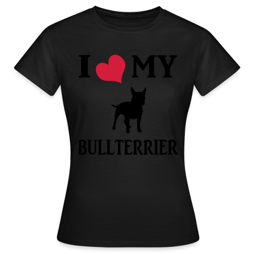 I love my Bullterrier - Frauen T-Shirt