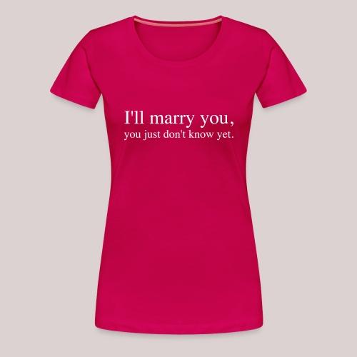 I will marry you |Ich werde Dich heiraten - Frauen Premium T-Shirt