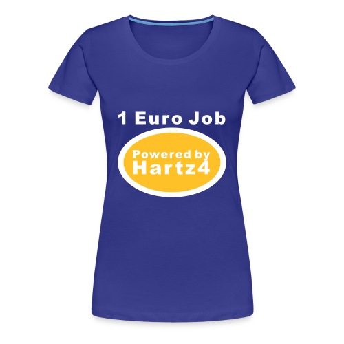 Frauen Premium T-Shirt - 1 Euro Job