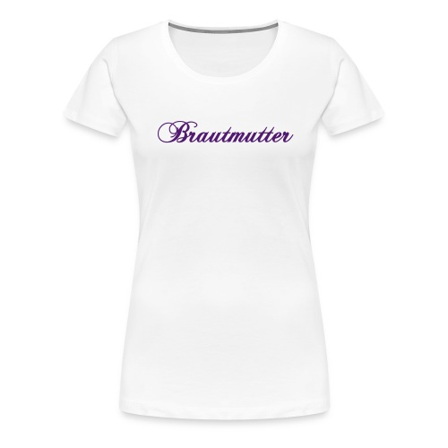 Brautmutter - weißes T-Shirt - Frauen Premium T-Shirt