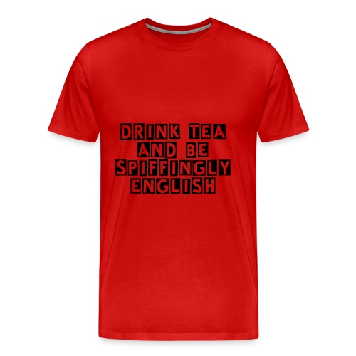 Drink Tea And Be Spiffingly English - Men's Premium T-Shirt