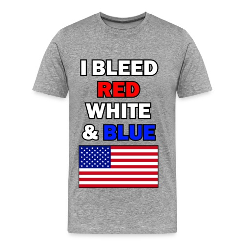 I Bleed Red, White, & Blue - Men's Premium T-Shirt