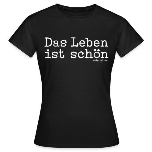 Das Leben ist schön, ♀-Shirt - Frauen T-Shirt