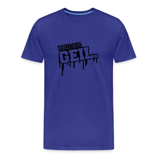 Leider Geil version 1 - Männer Premium T-Shirt