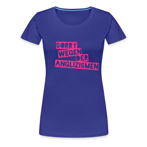 Anglizismen - Sorry - Frauen Premium T-Shirt