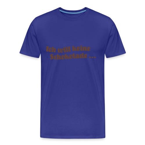Ich will keine Schokolade … - Männer Premium T-Shirt