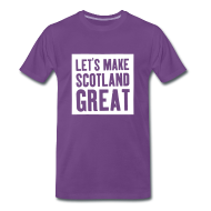 T-Shirts ~ Men's Premium T-Shirt ~ 'Let's Make Scotland Great' T-shirt