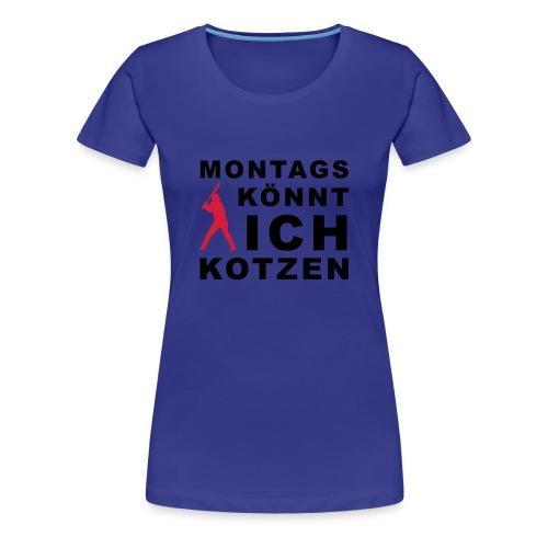 Frauen Premium T-Shirt - Montags könnt ich kotzen
