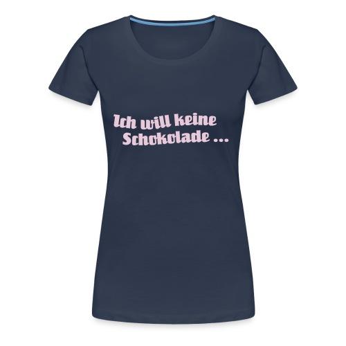 Ich will keine Schokolade … - Frauen Premium T-Shirt