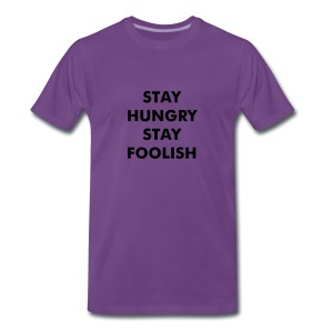 STAY HUNGRY STAY FOOLISH - Men's Premium T-Shirt