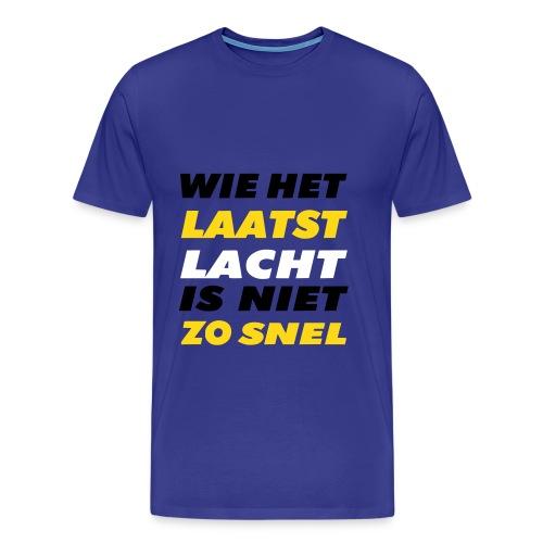Wie het laatst lacht is niet zo snel - Mannen Premium T-shirt