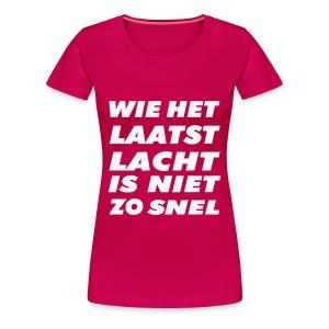 Wie het laatst lacht is niet zo snel - Vrouwen Premium T-shirt