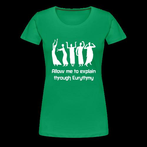 Allow me to explain through Eurythmy - Women's Premium T-Shirt