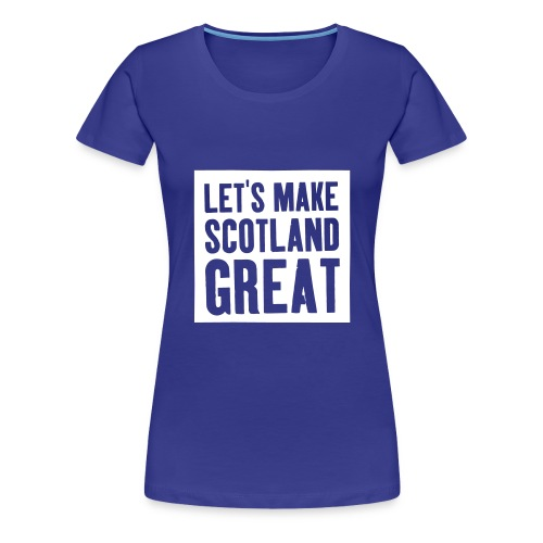 'Let's Make Scotland Great' T-shirt - Women's Premium T-Shirt