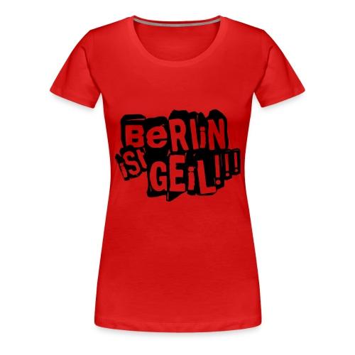 Berlin ist Geil  - Frauen Premium T-Shirt