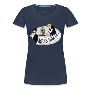 Mess Him Up! Without Shadows (Women's) - Women's Premium T-Shirt