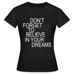Frauen T-Shirt - Don't forget to believe in your dreams.