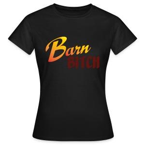 Barn Bitch - Frauen T-Shirt