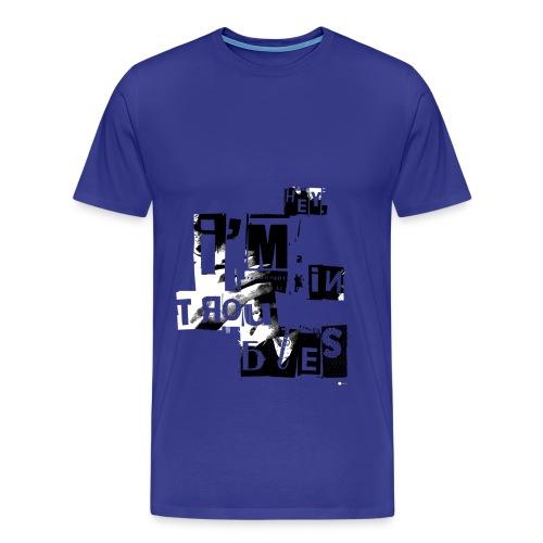 In troubles - T-shirt Premium Homme