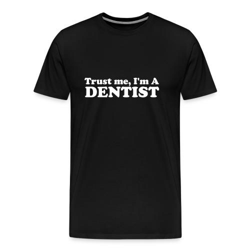 Trust Me, I'm a Dentist - T-shirt Premium Homme