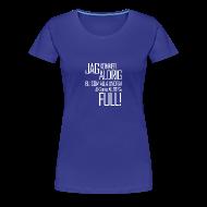 T-shirts ~ Premium-T-shirt dam ~ Skall alltid vara full!