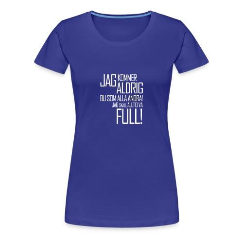 Skall alltid vara full! - Premium-T-shirt dam