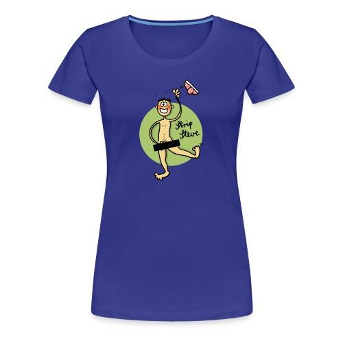 Strip Steve - Frauen Premium T-Shirt