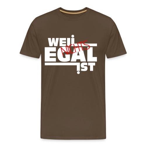 Weil Nichts Egal Ist - Männer Premium T-Shirt
