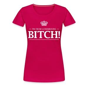 I'm from Luxembourg, bi*ch! - Women's Premium T-Shirt