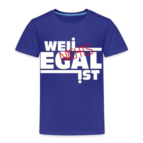 Weil Nichts Egal Ist - Kinder Shirt - Kinder Premium T-Shirt