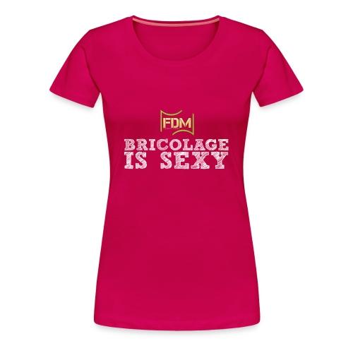 T-shirt Premium Femme - bricoler is sexy,sexy bricoler en t-shirt,vêtement bricolage