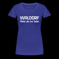 T-Shirts ~ Frauen Premium T-Shirt ~ WALDORF. Mehr als nur Salat.