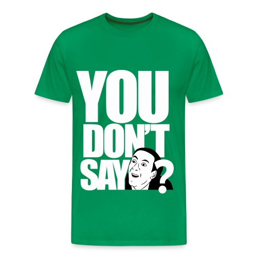 you don't say?..... - Men's Premium T-Shirt