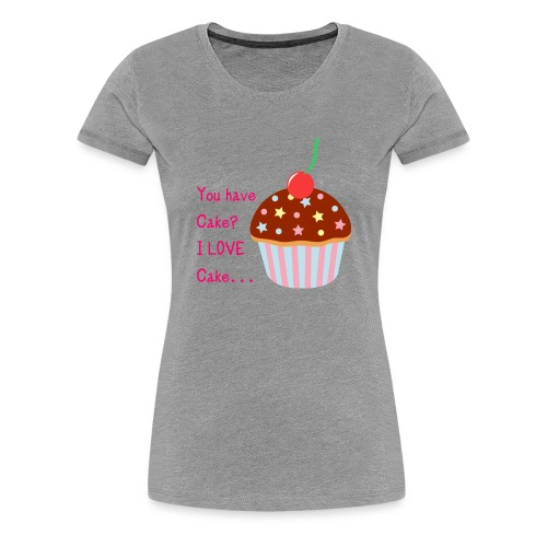 You Have Cake Womens T - Women's Premium T-Shirt